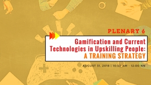 PLENARY 6: Gamification and Current Technologies in Upskilling People: A Training Strategy