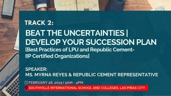 Track 2: Beat the Uncertainties | Develop Your Succession Plan (Best Practices from LPU and Republic Cement)