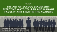 TRACK 1: The Art of School Leadership: Effective Ways to Lead and Manage Faculty and Staff in the Academe