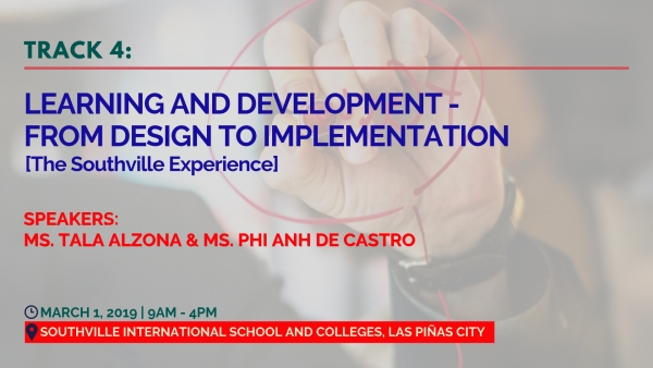 Track 4: Learning and Development - From Design to Implementation (The Southville Experience)