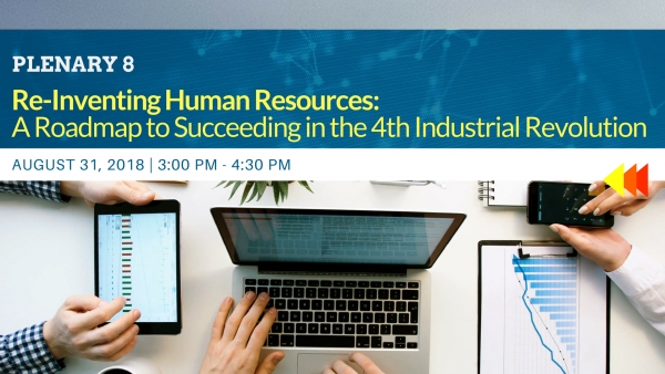PLENARY 8: Re-Inventing Human Resources: A Roadmap to Succeeding in the 4th Industrial Revolution