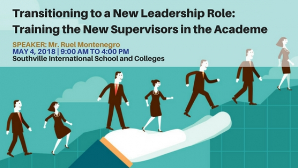 TRACK 4: Transitioning to a New Leadership Role: Training the New Supervisors in the Academe