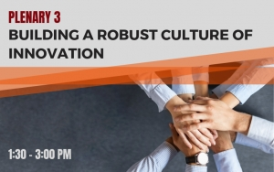 PLENARY 3: Building a Robust Culture of Innovation